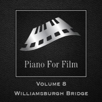 Piano For Film Volume 8 Williamsburgh Bridge