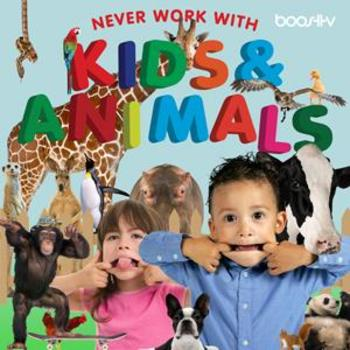 (Never Work With) Kids & Animals