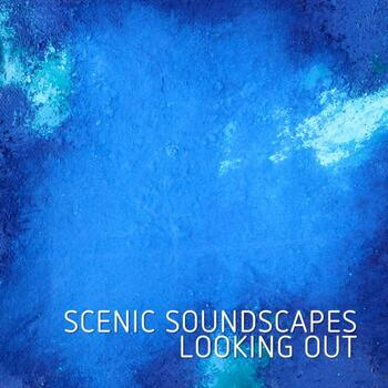 Scenic Soundscapes - Looking Out