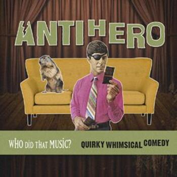 Antihero Quirky Whimsical Comedy