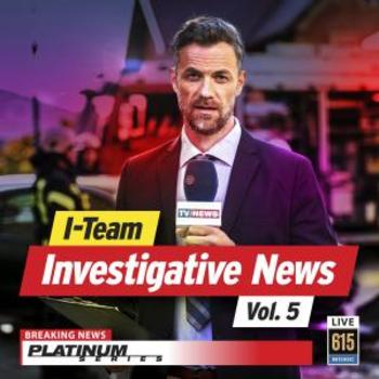 I-Team Investigative News Vol. 5