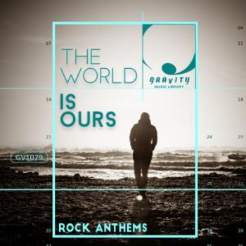 The World Is Ours Rock Anthems