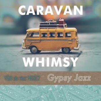 Caravan Whimsy Gypsy Jazz