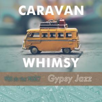 Caravan Whimsy Gypsy Jazz