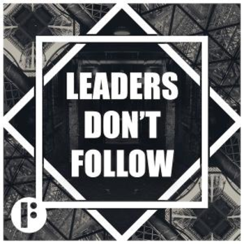 Leaders Don't Follow