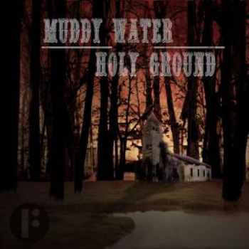 Muddy Water Holy Ground