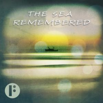 The Sea Remembered