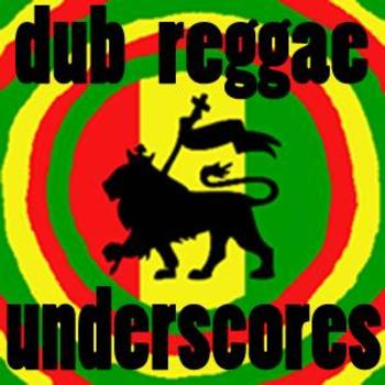 Dub Reggae Underscores