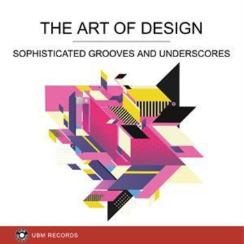 UBM2326 The Art Of Design - Sophisticated Grooves And Underscores