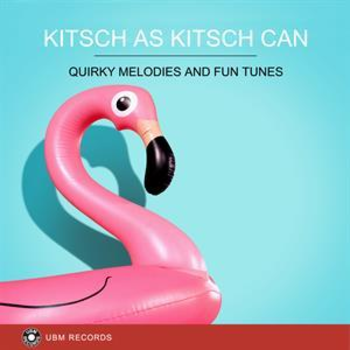 UBM2321 Kitsch As Kitsch Can - Quirky Melodies And Fun Tunes