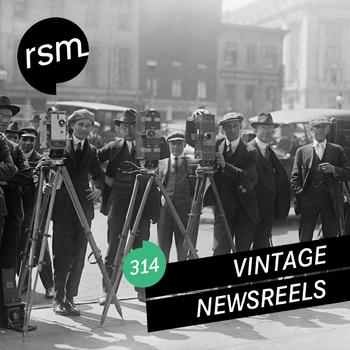 RSM314 Vintage Newsreels