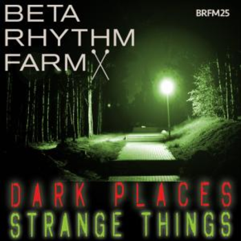 BRFM025 - Dark Places/Strange Things