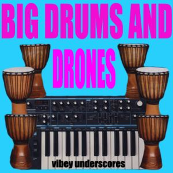 Big Drums and Drones