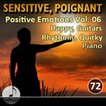 Sensitive Poignant 72 Positive Emotions Vol 06  Happy, Guitars, Rhythmic, Quirky, Piano