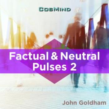 Factual & Neutral Pulses 2