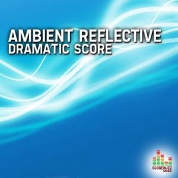 Ambient Reflective - Dramatic Score