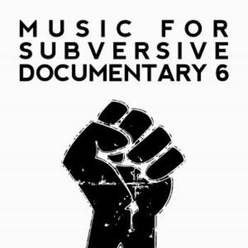 Music For Subversive Documentary 6