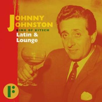 Johnny Johnston King Of Kitsch: Latin Lounge