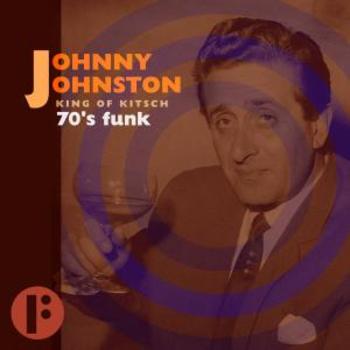 Johnny Johnston King Of Kitsch: 70s Funk