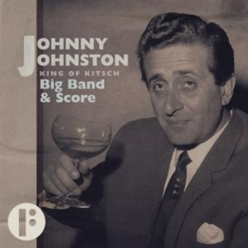 Johnny Johnston King Of Kitsch: Big Band And Score