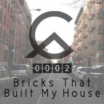 Bricks That Built My House
