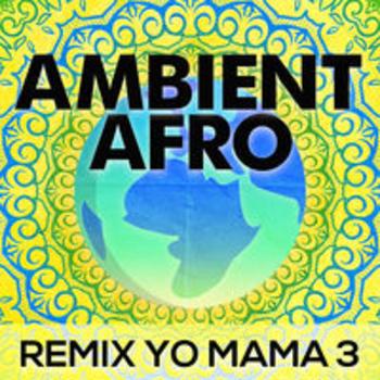 AFRO 62 - AMBIENT AFRO: REMIX YO MAMA 3