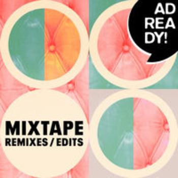 AD READY! MIXTAPE - Remixes/Edits