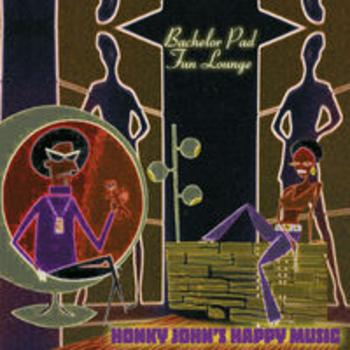 BACHELOR PAD - FUN LOUNGE - Honky John's Happy Music