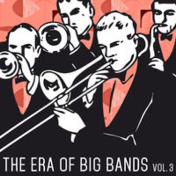 THE ERA OF BIG BANDS - Vol. 3