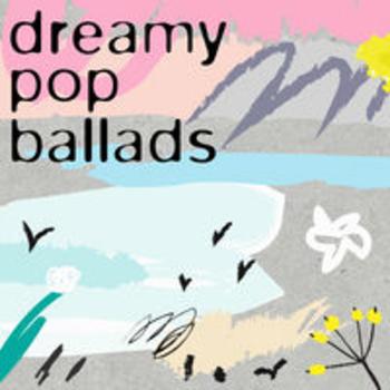 DREAMY POP BALLADS