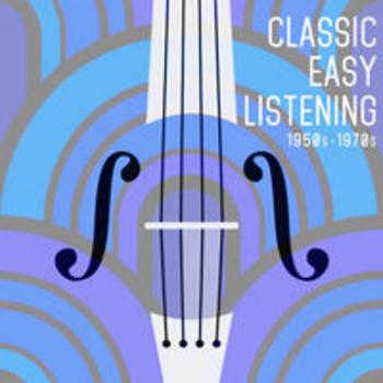 CLASSIC EASY LISTENING - 1950s-1970s