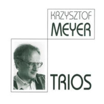 KRZYSZTOF MEYER - Avant-garde Trios