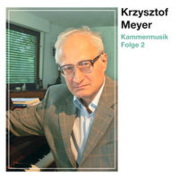 KRZYSZTOF MEYER - Kammermusik 2