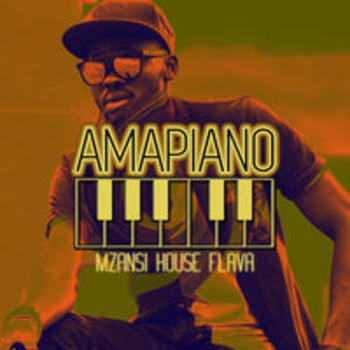 AMAPIANO - MZANTSI HOUSE FLAVA