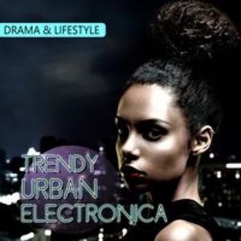 TRENDY URBAN ELECTRONICA - DRAMA & LIFESTYLE