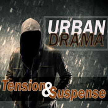 URBAN DRAMA - TENSION & SUSPENSE