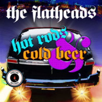 HOT RODS AND COLD BEER - The Flatheads
