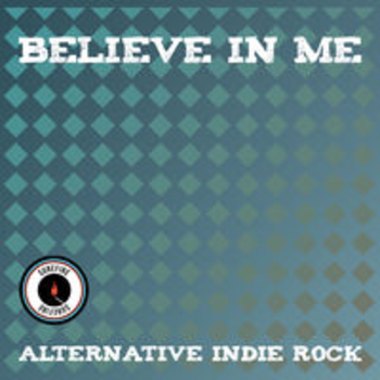 BELIEVE IN ME - ALTERNATIVE INDIE ROCK