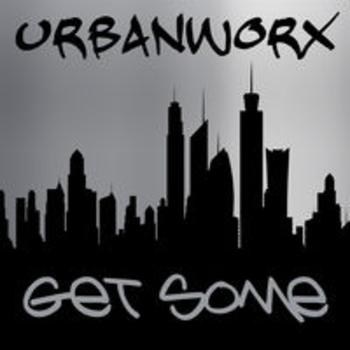 URBANWORX - Get Some