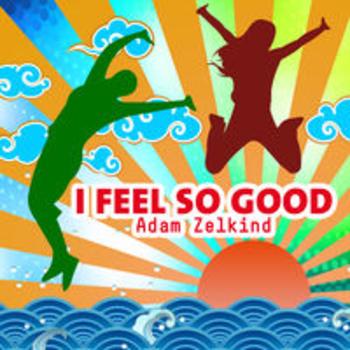 I FEEL SO GOOD - Adam Zelkind