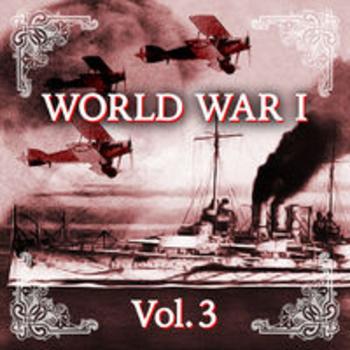 WORLD WAR I - Centenary 1914 - 2014, Vol. 3