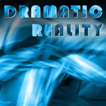 DRAMATIC REALITY
