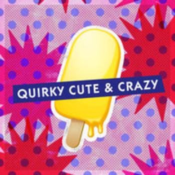 QUIRKY CUTE & CRAZY