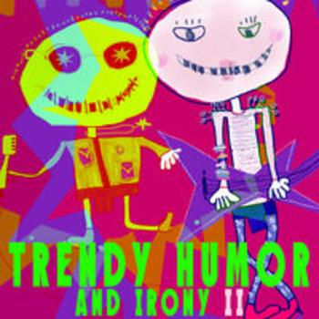TRENDY HUMOR AND IRONY II
