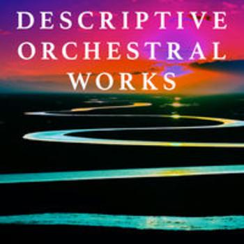 DESCRIPTIVE ORCHESTRAL WORKS