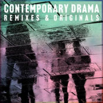 CONTEMPORARY DRAMA - Remixes and Originals