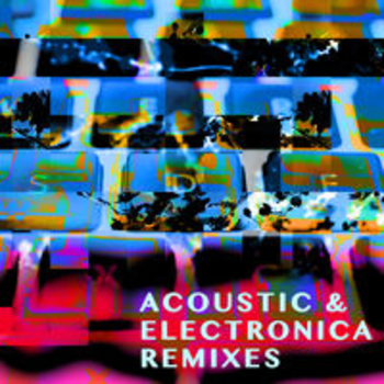 ACOUSTIC & ELECTRONICA REMIXES