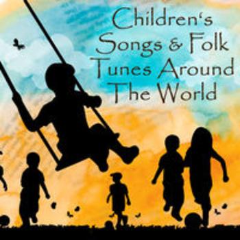 CHILDREN'S SONGS & FOLK TUNES AROUND THE WORLD