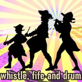 WHISTLE, FIFE & DRUM