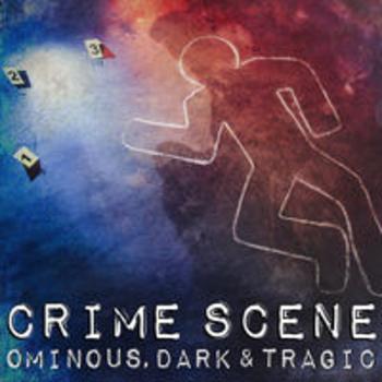 CRIME SCENE - Ominous, Dark & Tragic